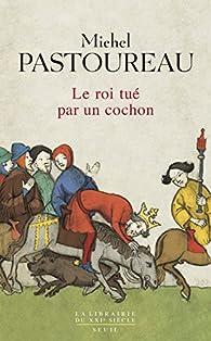 Le roi tué par un cochon : Une mort infâme aux origines des emblèmes de la France ? par Michel Pastoureau