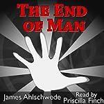 The End of Man | James Ahlschwede