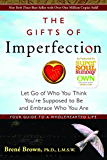 The Gifts of Imperfection: Let Go of Who You Think You're Supposed to Be and Embrace Who You Are