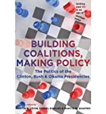 img - for Building Coalitions, Making Policy: The Politics of the Clinton, Bush, and Obama Presidencies (Paperback) - Common book / textbook / text book