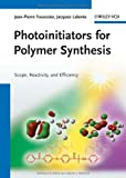 Photoinitiators for Polymer Synthesis, Jean-Pierre Fouassier and Jacques Lalevée, 3527332103