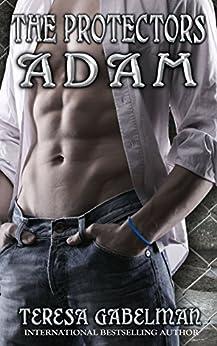 Adam (The Protectors Series) Book #5 by [Gabelman, Teresa]