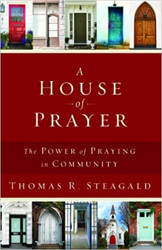 Book A House of Prayer: The Power of Praying in Community by Thomas R. Steagald (2014-04-01)