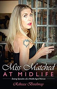 Miss Matched at Midlife: Dating Episodes of a Middle-Aged Woman by [Brockway, Rebecca]
