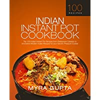 Indian Instant Pot Cookbook: Top 100 Indian Instant Pot Recipes from Restaurant Classics to Innovative Modern Indian…