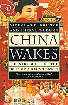 China Wakes: The Struggle for the Soul of a Rising Power by [Kristof, Nicholas D., WuDunn, Sheryl]