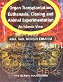 Organ Transplantation, Euthanasia, Cloning and Animal Experimentation : An Islamic Perspective, Ebrahim, Abul Fadl Mohsin, 0860373312