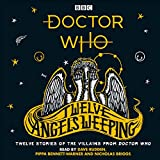 Doctor Who: Twelve Angels Weeping: Twelve Stories of the Villains from Doctor Who