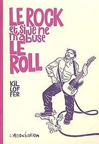 Le Rock et si je ne m'abuse le Roll par Patrice Killoffer