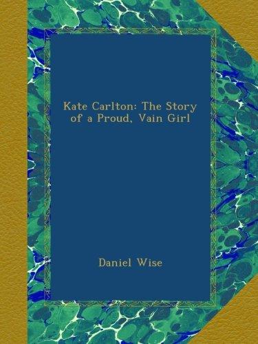Kate Carlton: The Story of a Proud, Vain Girl pdf