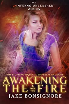 Awakening the Fire (The Inferno Unleashed Book 2) by [Bonsignore, Jake]