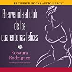 Bienvenida al club de las cuarentonas felices [Welcome to the Happy-Forties-Women Club] | Rosaura Rodriguez