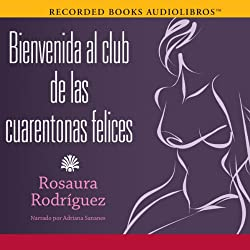 Bienvenida al club de las cuarentonas felices [Welcome to the Happy-Forties-Women Club]