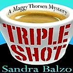 Triple Shot: Maggy Thorsen Mysteries, Book 7 | Sandra Balzo