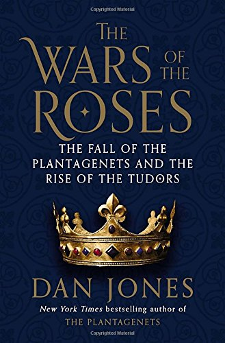 The Wars of the Roses: The Fall of the Plantagenets and the Rise of the Tudors by Viking