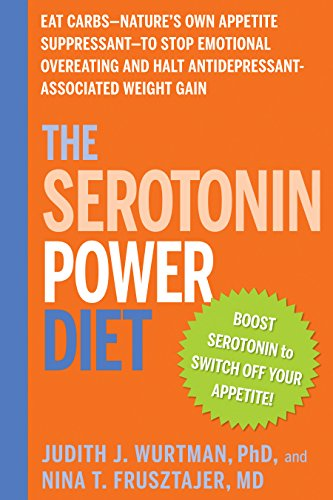 The Serotonin Power Diet: Eat Carbs--Nature's Own Appetite Suppressant--to Stop Emotional Overeating and Halt Antidepressant-Associated Weight Gain (Best Antidepressant For Weight Loss)