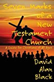 Seven Marks of a New Testament Church: A Guide for Christians of All Ages