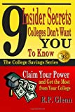 9 Insider Secrets Colleges Don't Want You to Know : Claim Your Power and Get the Most from Your College, Glenn, R. P., 1941081142