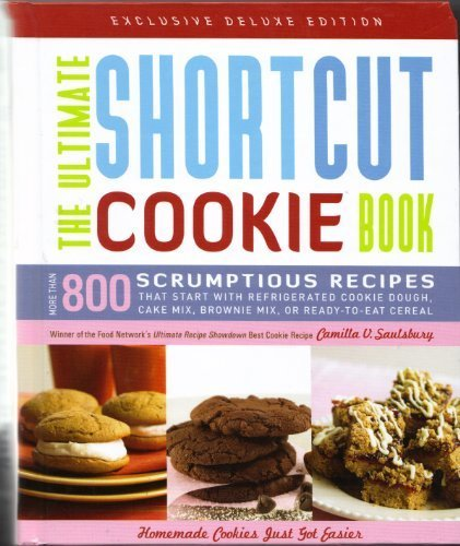 The Ultimate Shortcut Cookie Book: More Than 800 Scrumptious Recipes that Start with Refrigerated Cookie Dough, Cake Mix, Brownie Mix, or Ready-to-Eat Cereal (Exclusive Deluxe Edition)