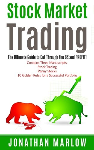 Stock Market Trading: The Ultimate Guide to Cut Through the BS and PROFIT! (Contains Three Texts: Stock Trading, Penny Stocks & Investing for Beginners)