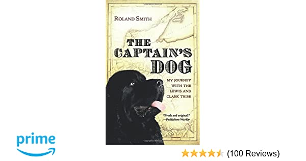 The captains dog my journey with the lewis and clark tribe roland the captains dog my journey with the lewis and clark tribe roland smith 9780152026967 amazon books fandeluxe Gallery