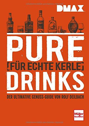 DMAX Pure Drinks für echte Kerle: Der ultimative Genuss-Guide von Rolf Deilbach