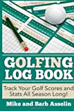 Golfing Log Book, Barb Asselin and Mike Asselin, 1499605641