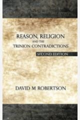 Reason, Religion and the Trinion Contradictions: Second Edition Paperback
