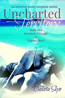 Uncharted Territory: Bermuda Triangle and Stanley Hotel Episodes by [Skye, Dakota]