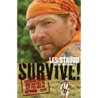 Survive!: Essential Skills and Tactics to Get You Out of Anywhere--Alive!