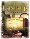 The Use-It-Up Cookbook: Creative Recipes for the Frugal Cook