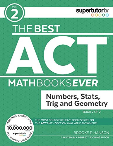 The Best ACT Math Books Ever, Book 2: Numbers, Stats, Trig and Geometry Brooke P. Hanson