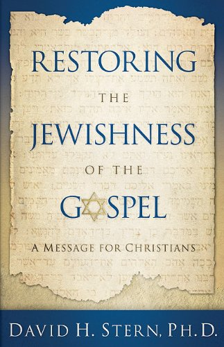 restoring-the-jewishness-of-the-gospel-a-message-for-christians-condensed-from-messianic-judaism