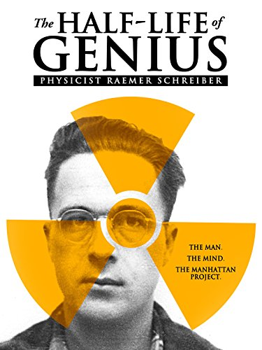The Half-Life of Genius: Physicist Raemer Schreiber by