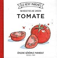 Tomate 30 recettes de saison par  Marabout