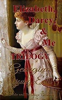 Elizabeth, Darcy, and Me - Trilogy: A Pride and Prejudice Variation (Elizabeth, Darcy, & Me - Trilogy) by [Young-Ellis, Georgina]