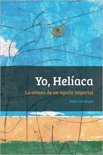 Yo, Heliaca: La odisea de un águila imperial