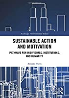 Sustainable Action and Motivation: Pathways for Individuals, Institutions and Humanity Front Cover