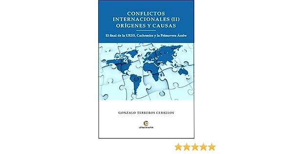 Conflictos Internaciones (II) Orígenes y Causas: El final de la Urss, Cachemira y la Primavera Árabe eBook: Gonzalo Terreros: Amazon.es: Tienda Kindle