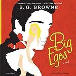 Big Egos: A Novel | S.G. Browne