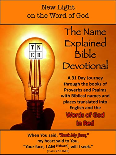 The Name Explained Bible (TNEB) Devotional: A 31 Day Journey