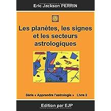 Astrologie Livre 2: Les Planètes, Les Signes Et Les Secteurs Astrologiques