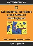 Astrologie : Livre 2 : Les planètes, les signes et les secteurs astrologiques