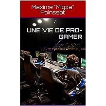 Une vie de pro-gamer (French Edition)