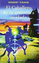 El Caballero De La Armadura Oxidada / the Knight in Rusty Armor (Spanish Edition)