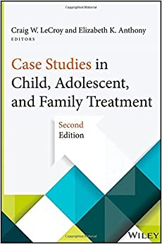 Case Studies in Child, Adolescent, and Family Treatment by LeCroy, Craig W., Anthony, Elizabeth K.(December 31, 2014)