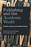 img - for Publishing and the Academic World: Passion, purpose and possible futures book / textbook / text book