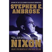 Nixon Volume I: The Education of a Politician 1913-1962