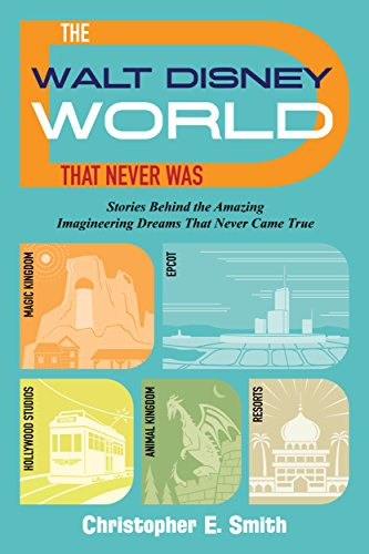 the-walt-disney-world-that-never-was-stories-behind-the-amazing-imagineering-dreams-that-never-came-