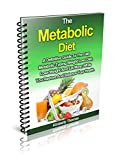 The Metabolic Diet: A Definitive Guide To The Fast Metabolic Typing Weight Loss Diet, Lose Weight And Eat More; While You Restore And Balance Your Health.